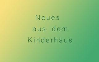 """Neues aus dem Kinderhaus"""